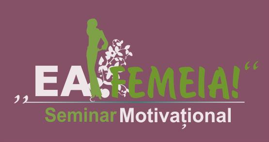 """Revista FAMOST promovează seminarul motivațional """"Ea, FEMEIA!"""""""